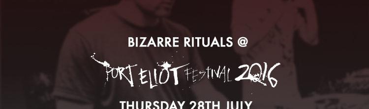 Bizarre Rituals @ Port Eliot Festival - Thursday 28th July 2016