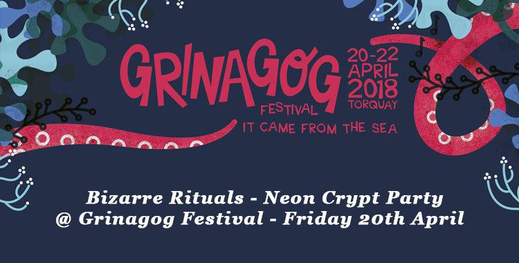 Bizarre Rituals - Neon Crypt Party @ Grinagog Festival, Torquay - Friday 20th April 2018